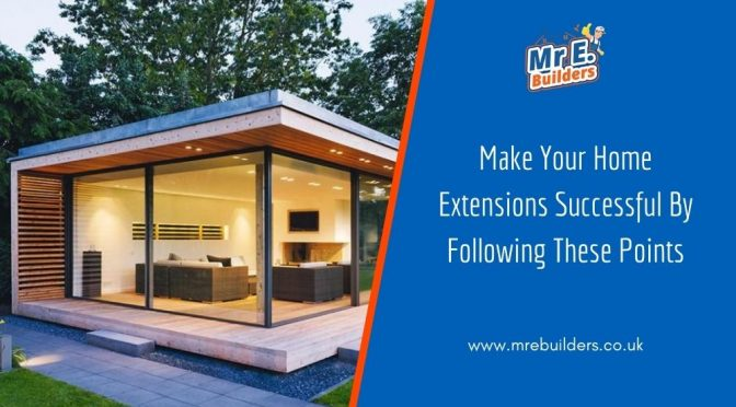 Make Your Home Extensions Successful By Following These Points