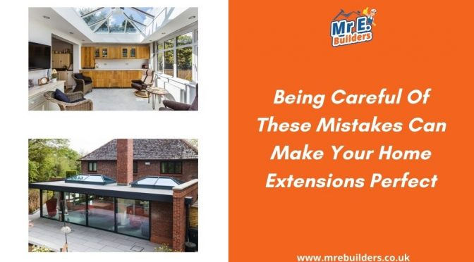 Being Careful Of These Mistakes Can Make Your Home Extensions Perfect